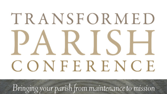 Transformed Parish 2018 - 'Bringing your Parish from maintenance to mission'
