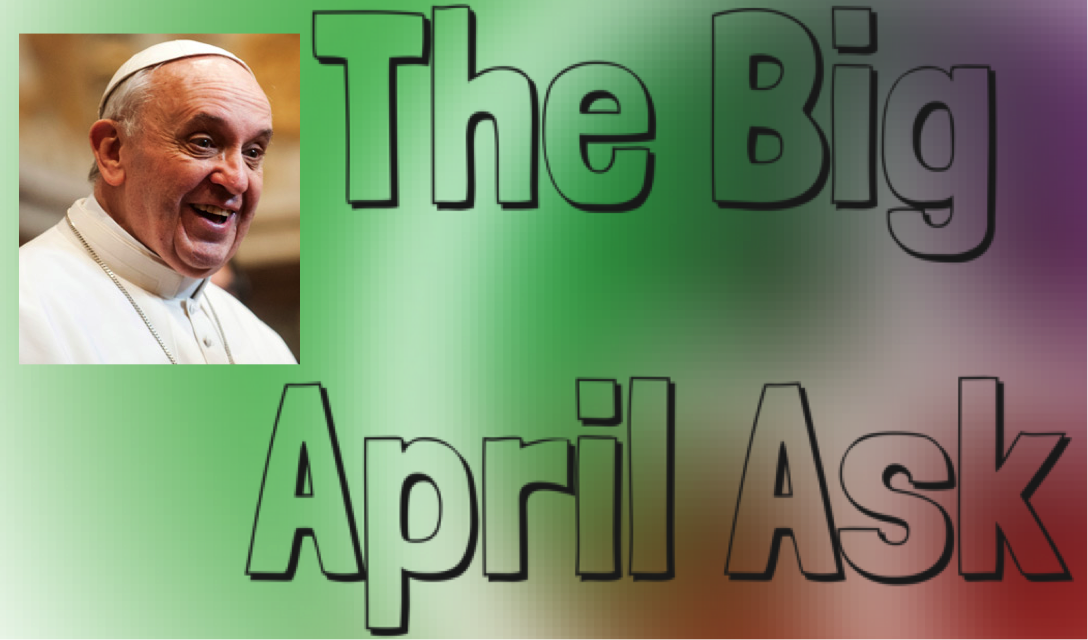 The Big April Ask... Aged16-30? Pope Francis wants to hear from you...