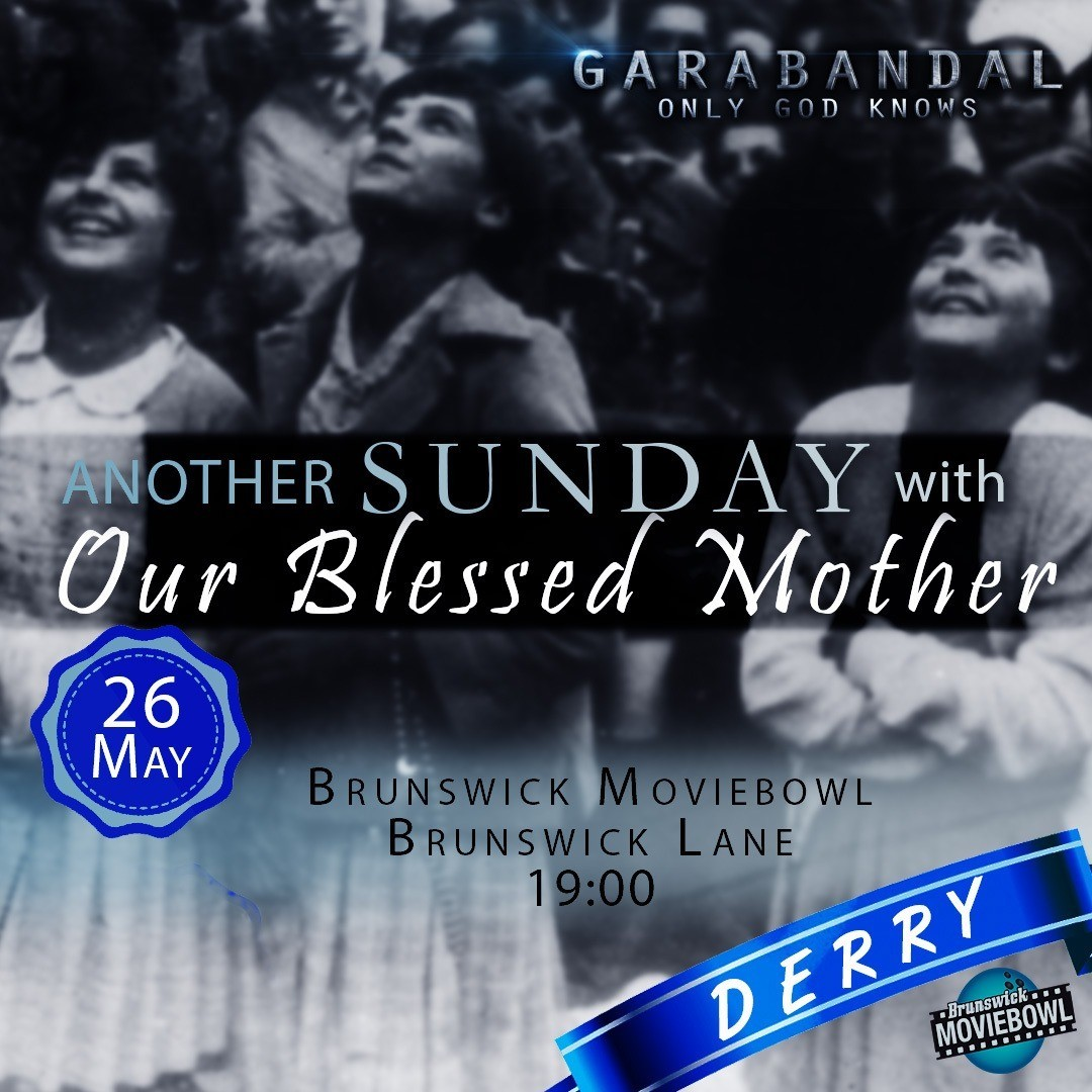 "Garabandal ""God only knows"" - Sunday 26th May - Brunswick Moviebowl, Derry - 7pm."